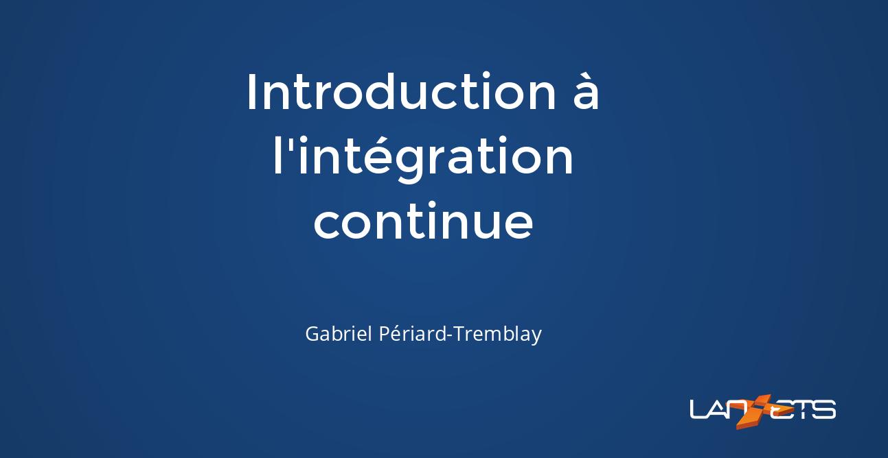 Présentation : introduction à l'intégration continue (CI) par LAN ETS